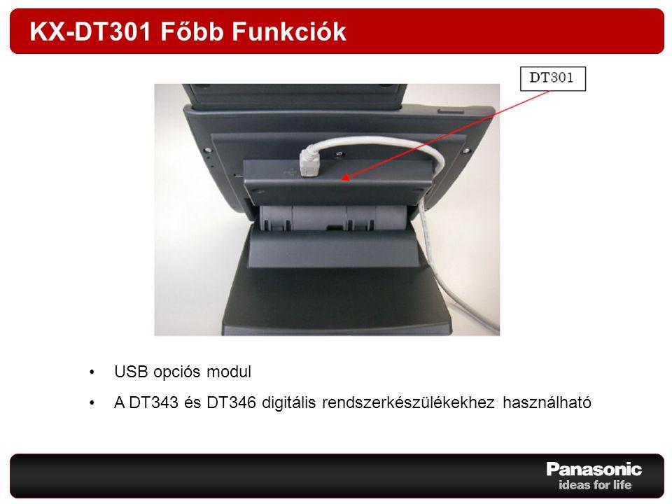 KX-DT301 Főbb Funkciók USB opciós modul A DT343 és DT346 digitális rendszerkészülékekhez használható