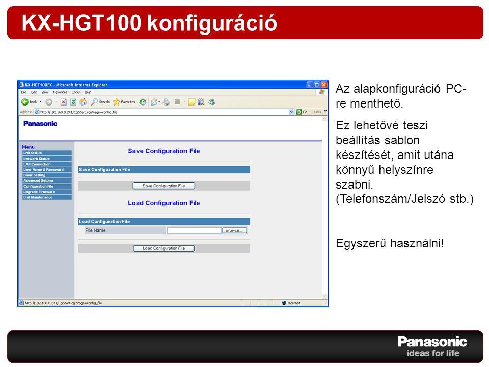 KX-HGT100 konfiguráció Az alapkonfiguráció PC- re menthető. Ez lehetővé teszi beállítás sablon készítését, amit utána könnyű helyszínre szabni. (Telef