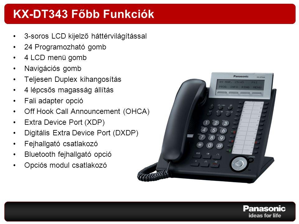 KX-DT346 Főbb Funkciók 6-soros LCD kijelző háttérvilágítással 24 Programozható gomb 4 LCD menü gomb Navigációs gomb Teljesen Duplex kihangosítás 4 lépcsős magasság állítás Fali adapter opció Off Hook Call Announcement (OHCA) Extra Device Port (XDP) Digitális Extra Device Port (DXDP) Fejhallgató csatlakozó Bluetooth fejhallgató opció Opciós modul csatlakozó