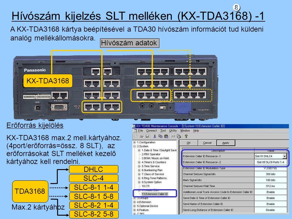 A KX-TDA3168 kártya beépítésével a TDA30 hívószám információt tud küldeni analóg mellékállomásokra. Hívószám kijelzés SLT melléken (KX-TDA3168) -1 KX-TDA3168 Hívószám adatok Erőforrás kijelölés KX-TDA3168 max.2 mell.kártyához.