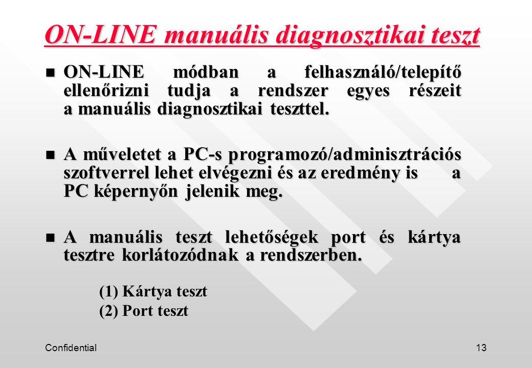Confidential13 ON-LINE manuális diagnosztikai teszt n ON-LINE módban a felhasználó/telepítő ellenőrizni tudja a rendszer egyes részeit a manuális diag