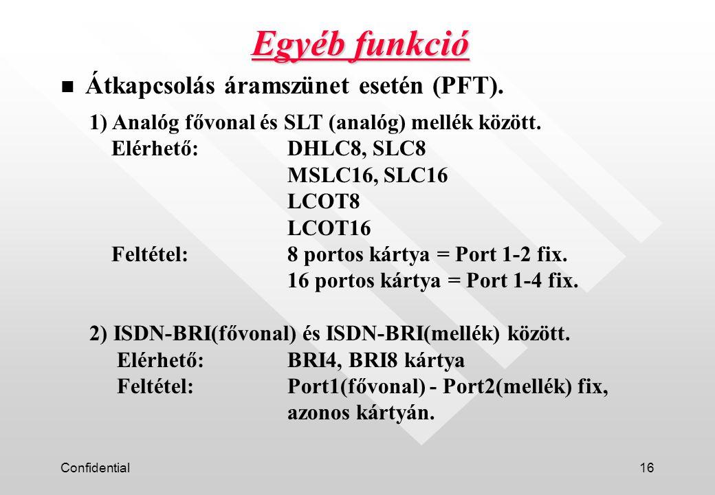 Confidential16 Egyéb funkció n Átkapcsolás áramszünet esetén (PFT). 1) Analóg fővonal és SLT (analóg) mellék között. Elérhető:DHLC8, SLC8 MSLC16, SLC1