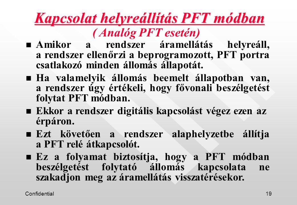 Confidential19 Kapcsolat helyreállítás PFT módban n Amikor a rendszer áramellátás helyreáll, a rendszer ellenőrzi a beprogramozott, PFT portra csatlak