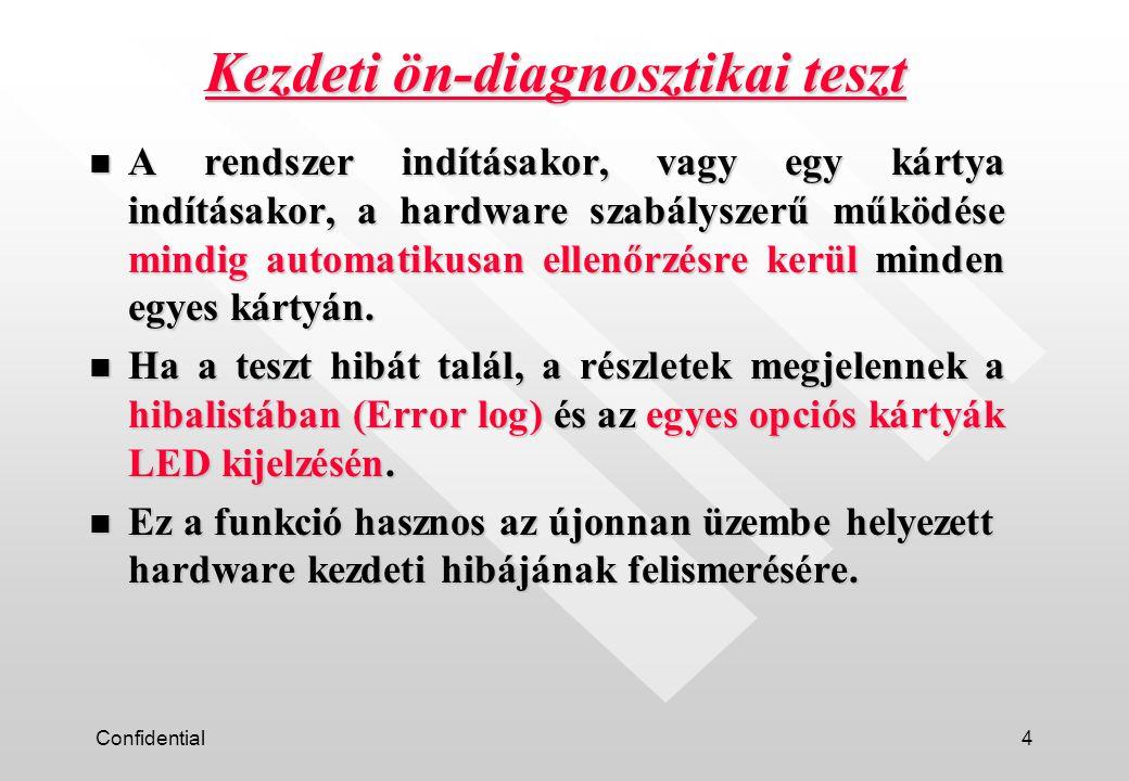 Confidential5 n ON-LINE üzemmódban a rendszer periodikus diagnosztikai tesztet futtat (aktív hiba felismerés) és kezeli a rendszer hiba okozta hardware elakadásokat (passzív hiba felismerés).