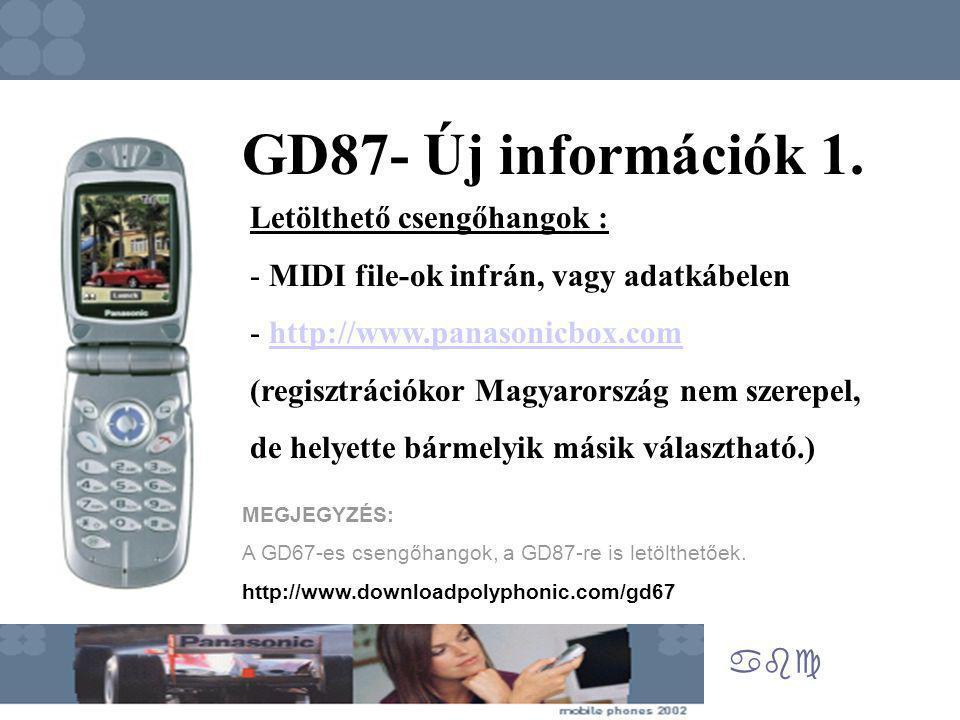 abc GD87- Új információk 1. Letölthető csengőhangok : - - MIDI file-ok infrán, vagy adatkábelen - - http://www.panasonicbox.comhttp://www.panasonicbox