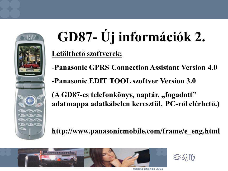 abc GD87- Új információk 2. Letölthető szoftverek: -Panasonic GPRS Connection Assistant Version 4.0 -Panasonic EDIT TOOL szoftver Version 3.0 (A GD87-
