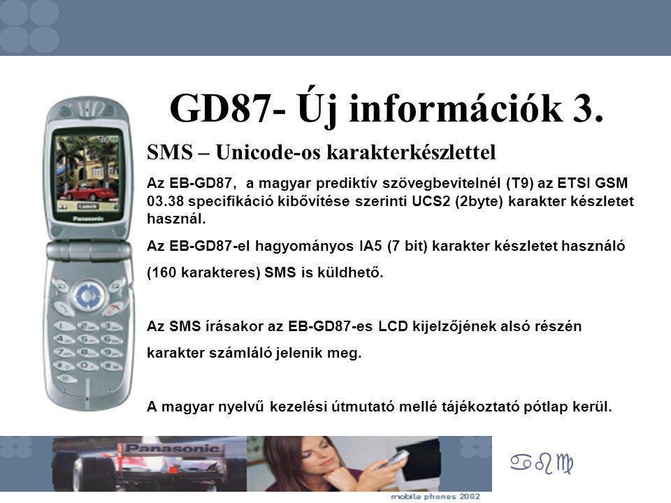 abc GD87- Új információk 3. SMS – Unicode-os karakterkészlettel Az EB-GD87, a magyar prediktív szövegbevitelnél (T9) az ETSI GSM 03.38 specifikáció ki