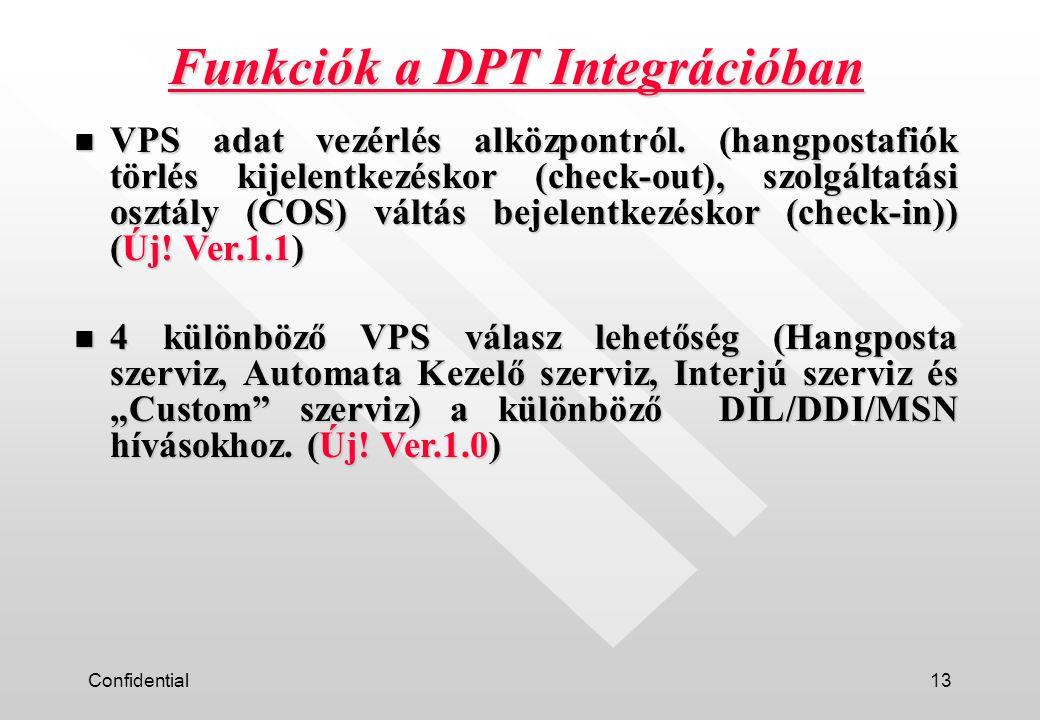 Confidential13 Funkciók a DPT Integrációban n VPS adat vezérlés alközpontról.