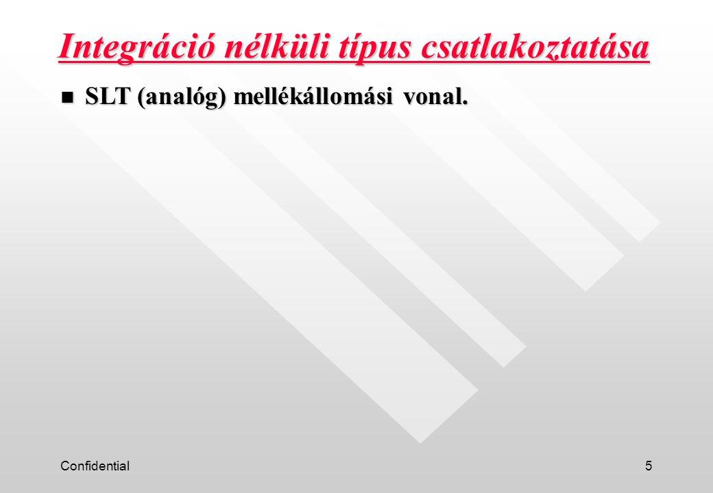 Confidential6 n Hasonló a normál SLT (analóg) mellékhez. Integráció nélküli típus funkciók