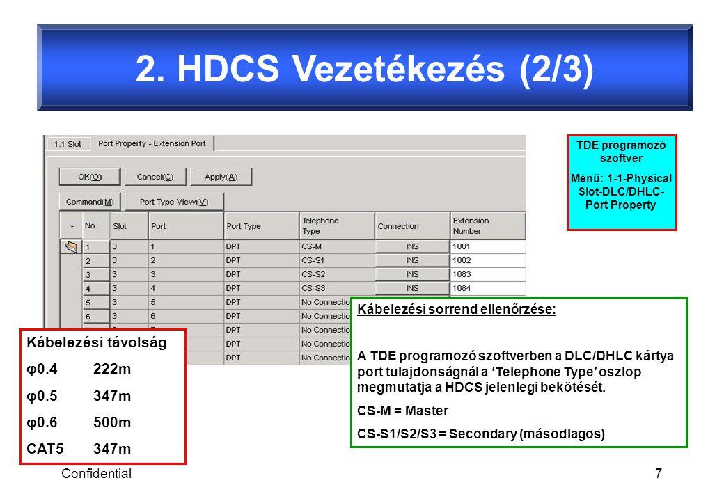 Confidential7 Kábelezési sorrend ellenőrzése: A TDE programozó szoftverben a DLC/DHLC kártya port tulajdonságnál a 'Telephone Type' oszlop megmutatja a HDCS jelenlegi bekötését.