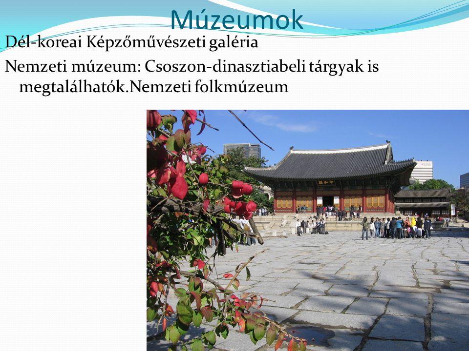 Múzeumok Dél-koreai Képzőművészeti galéria Nemzeti múzeum: Csoszon-dinasztiabeli tárgyak is megtalálhatók.Nemzeti folkmúzeum