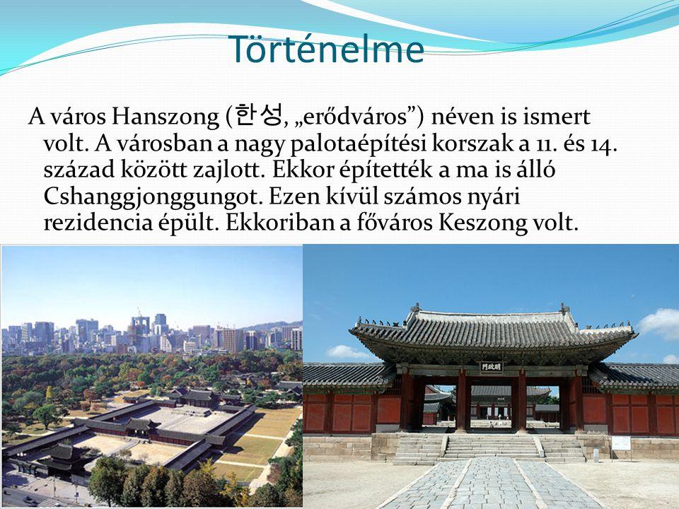 """Történelme A város Hanszong ( 한성, """"erődváros"""") néven is ismert volt. A városban a nagy palotaépítési korszak a 11. és 14. század között zajlott. Ekkor"""