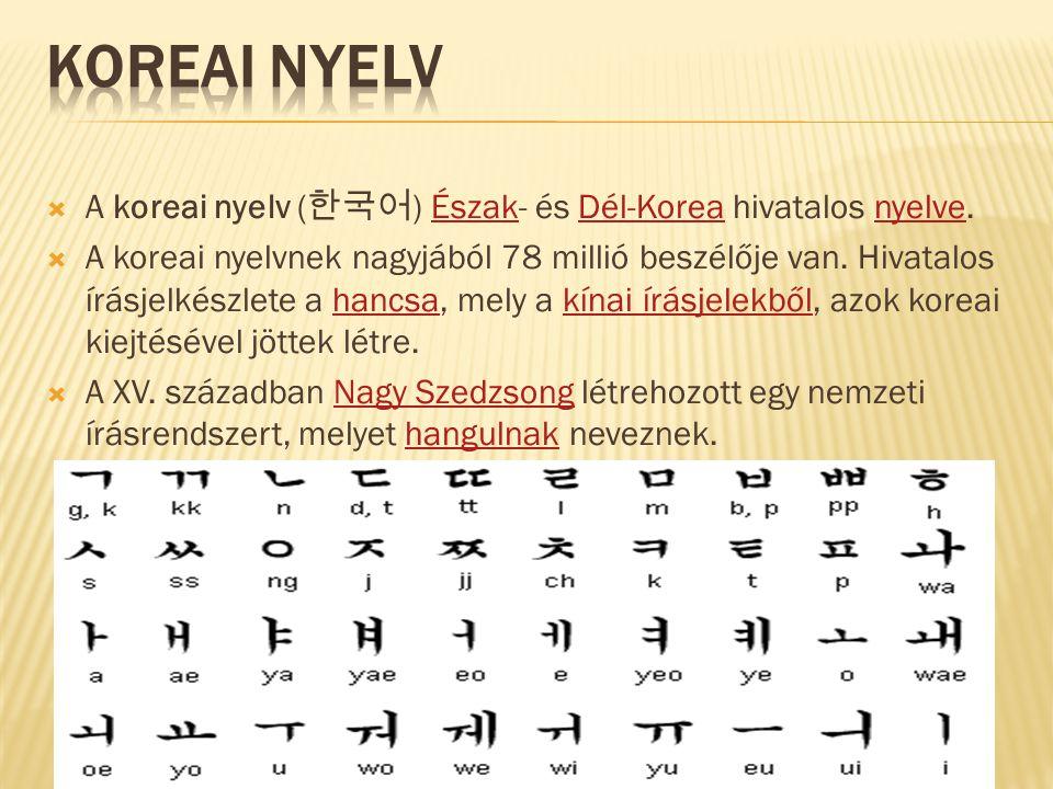  A koreai nyelv ( 한국어 ) Észak- és Dél-Korea hivatalos nyelve.ÉszakDél-Koreanyelve  A koreai nyelvnek nagyjából 78 millió beszélője van.