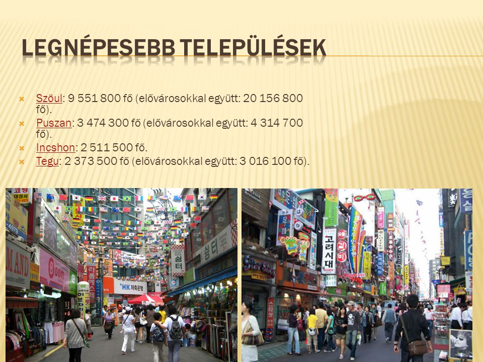  Szöul: 9 551 800 fő (elővárosokkal együtt: 20 156 800 fő).