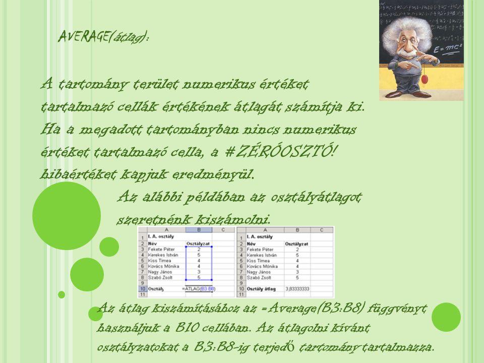 AVERAGE (átlag): A tartomány terület numerikus értéket tartalmazó cellák értékének átlagát számítja ki. Ha a megadott tartományban nincs numerikus ért