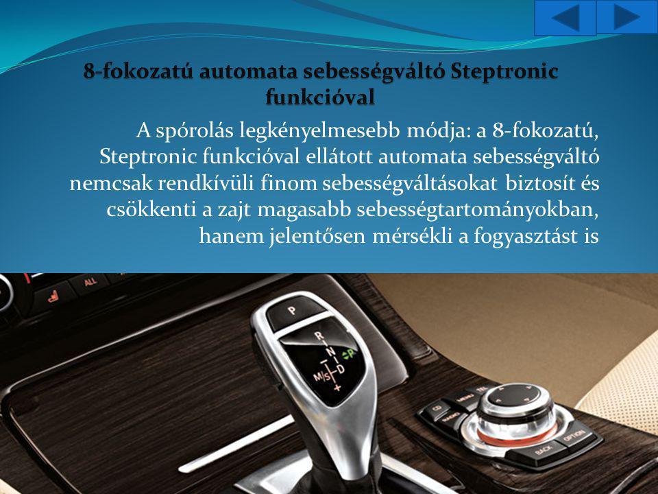 A spórolás legkényelmesebb módja: a 8-fokozatú, Steptronic funkcióval ellátott automata sebességváltó nemcsak rendkívüli finom sebességváltásokat biztosít és csökkenti a zajt magasabb sebességtartományokban, hanem jelentősen mérsékli a fogyasztást is