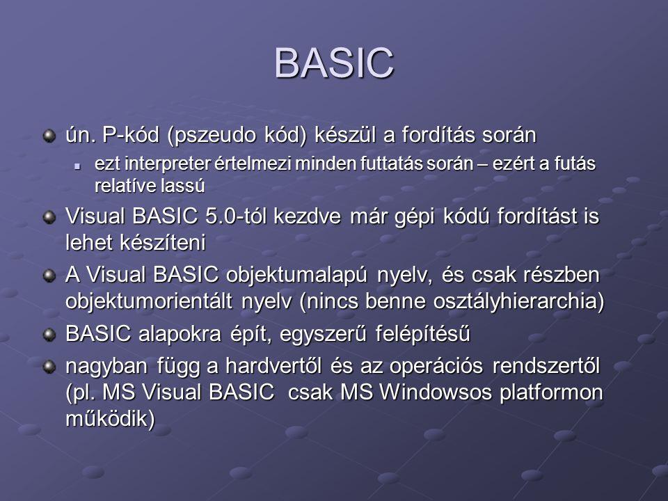 BASIC ún. P-kód (pszeudo kód) készül a fordítás során ezt interpreter értelmezi minden futtatás során – ezért a futás relatíve lassú ezt interpreter é