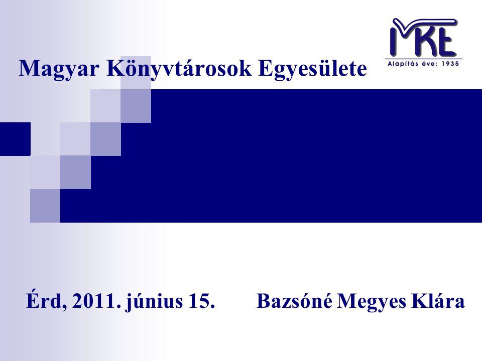 Magyar Könyvtárosok Egyesülete Érd, 2011. június 15. Bazsóné Megyes Klára
