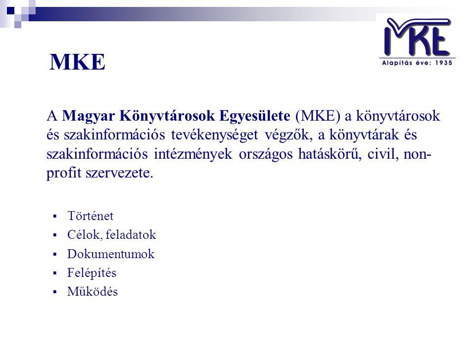 MKE A Magyar Könyvtárosok Egyesülete (MKE) a könyvtárosok és szakinformációs tevékenységet végzők, a könyvtárak és szakinformációs intézmények országos hatáskörű, civil, non- profit szervezete.