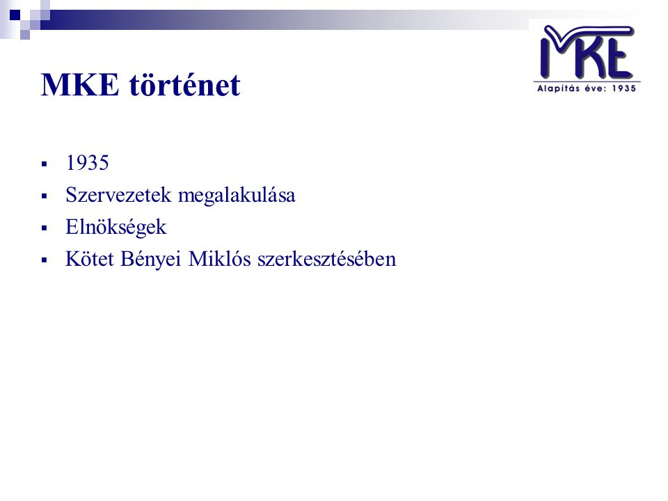 MKE történet  1935  Szervezetek megalakulása  Elnökségek  Kötet Bényei Miklós szerkesztésében