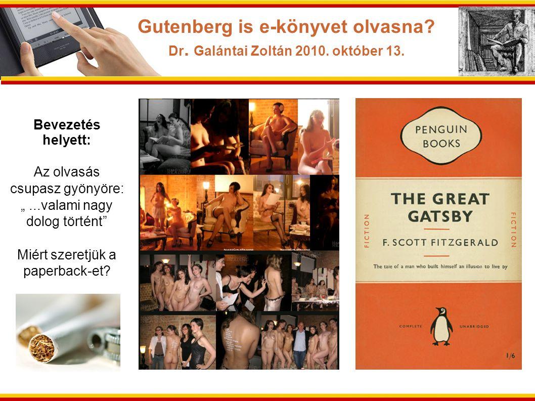 """Gutenberg is e-könyvet olvasna? Dr. Galántai Zoltán 2010. október 13. Bevezetés helyett: Az olvasás csupasz gyönyöre: """"...valami nagy dolog történt"""" M"""