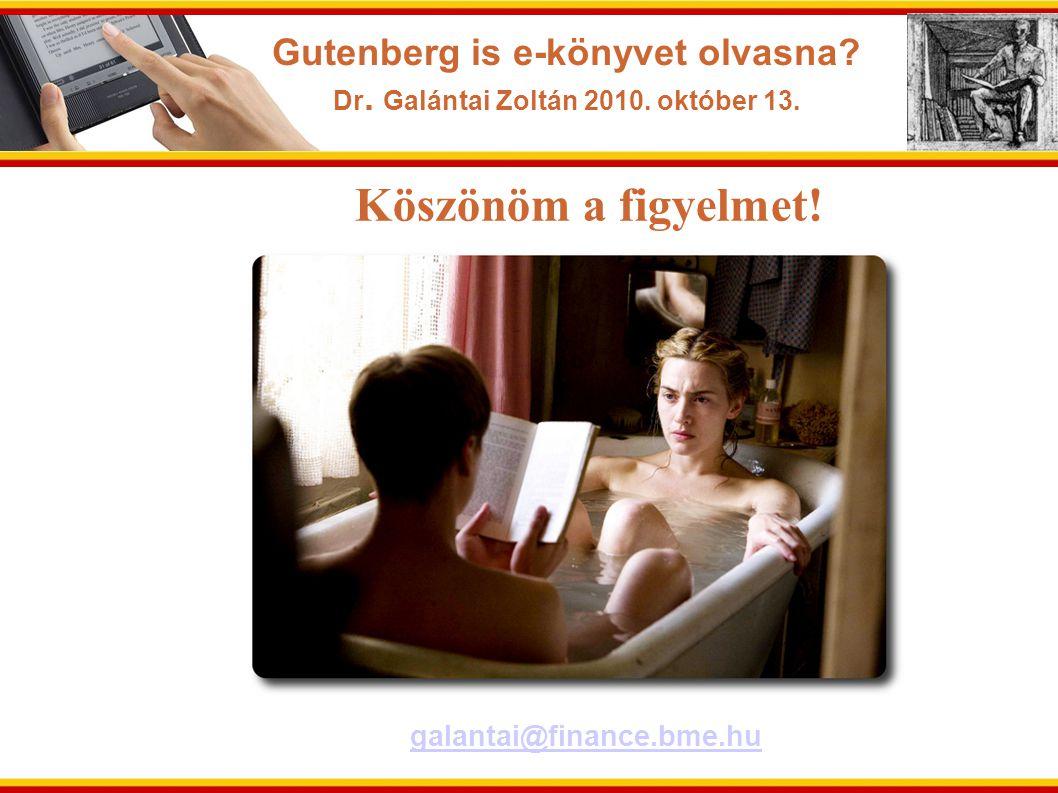 Gutenberg is e-könyvet olvasna? Dr. Galántai Zoltán 2010. október 13. galantai@finance.bme.hu Köszönöm a figyelmet!