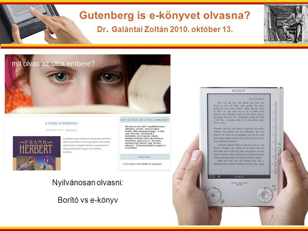 Nyilvánosan olvasni: Borító vs e-könyv Gutenberg is e-könyvet olvasna? Dr. Galántai Zoltán 2010. október 13.