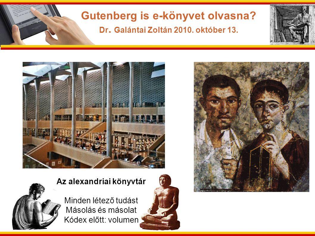 Az alexandriai könyvtár Minden létező tudást Másolás és másolat Kódex előtt: volumen Gutenberg is e-könyvet olvasna? Dr. Galántai Zoltán 2010. október