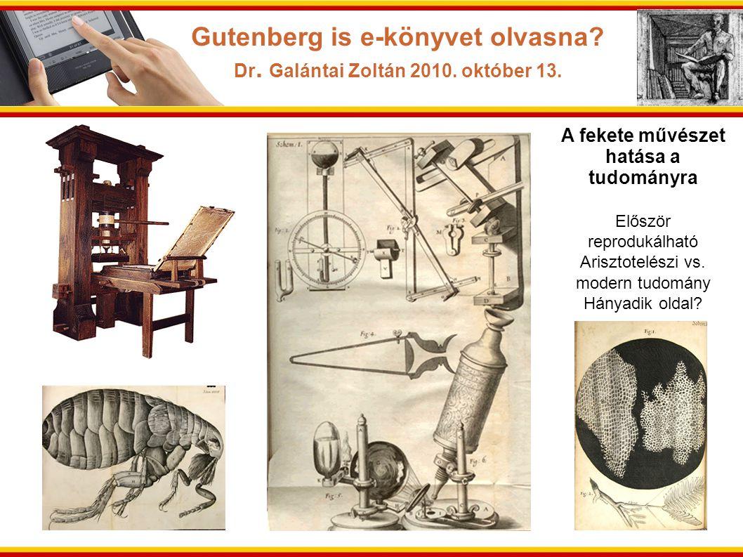 A fekete művészet hatása a tudományra Először reprodukálható Arisztotelészi vs. modern tudomány Hányadik oldal? Gutenberg is e-könyvet olvasna? Dr. Ga