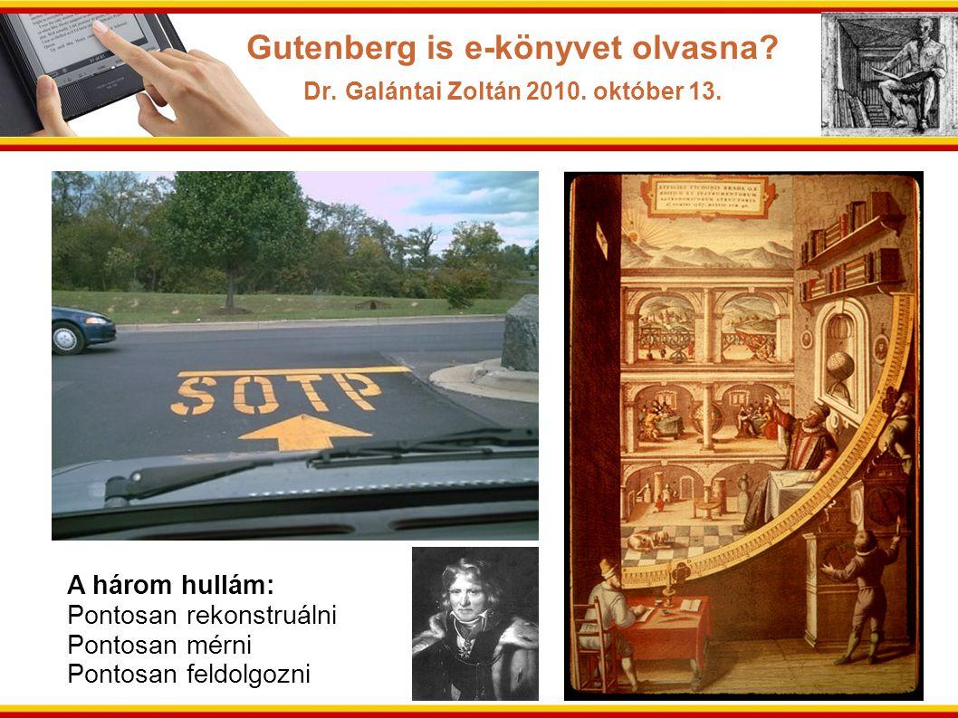 A három hullám: Pontosan rekonstruálni Pontosan mérni Pontosan feldolgozni Gutenberg is e-könyvet olvasna? Dr. Galántai Zoltán 2010. október 13.