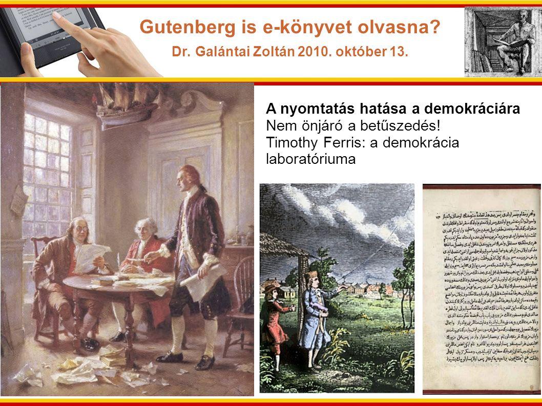 A nyomtatás hatása a demokráciára Nem önjáró a betűszedés! Timothy Ferris: a demokrácia laboratóriuma Gutenberg is e-könyvet olvasna? Dr. Galántai Zol
