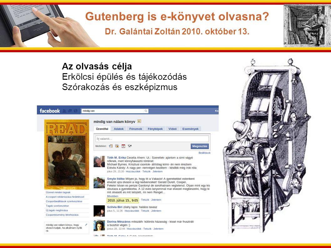 Az olvasás célja Erkölcsi épülés és tájékozódás Szórakozás és eszképizmus Gutenberg is e-könyvet olvasna? Dr. Galántai Zoltán 2010. október 13.