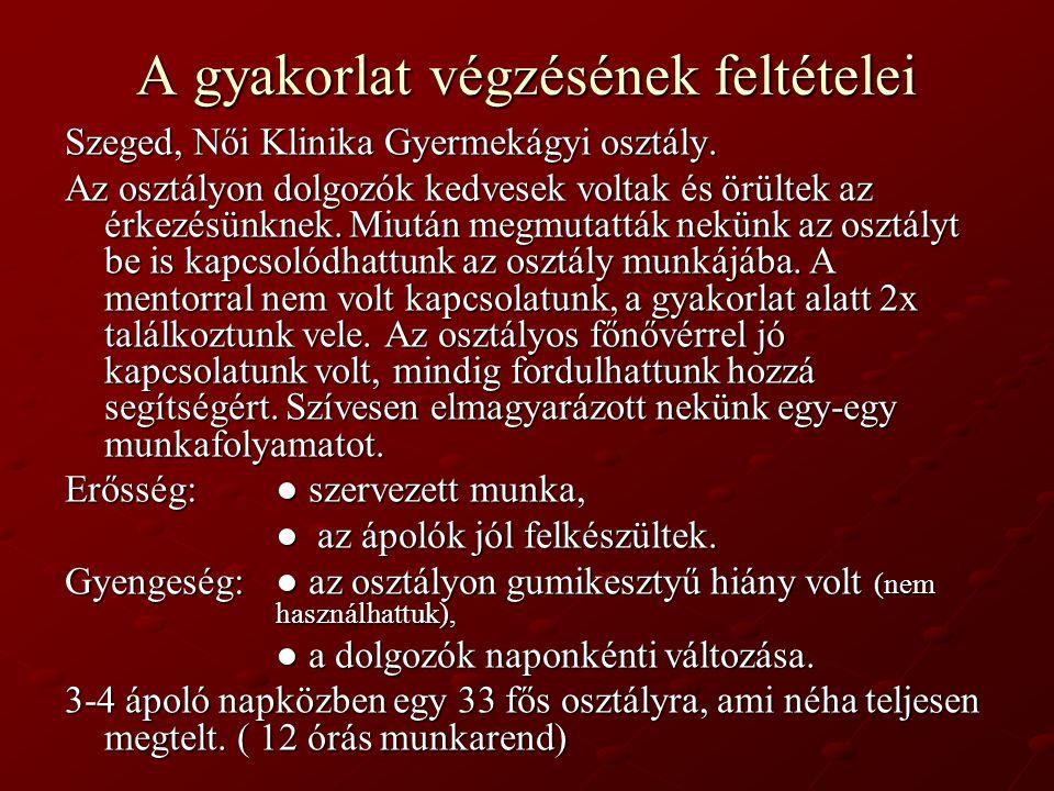A gyakorlat végzésének feltételei Szeged, Női Klinika Gyermekágyi osztály. Az osztályon dolgozók kedvesek voltak és örültek az érkezésünknek. Miután m