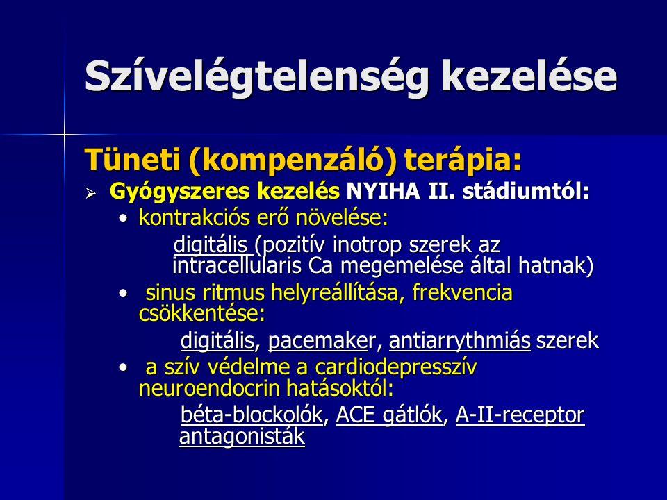 Acut szívelégtelenség kezelése Oki terápia pl.: Oki terápia pl.:  Hypertensiv krízis: vérnyomáscsökkentés  Szívinfarctus: recanalizáló kezelés (fibrinolysis, acut (primer) PTCA)  Acut insufficientia, vagy shunt: szívsebészet  Pericardium tamponád: pericardium drainage  Bradyarrythmia: pacemaker, esetleg atropin  Tachyarrythmia: elektromos cardioversio, antiarrythmiás kezelés