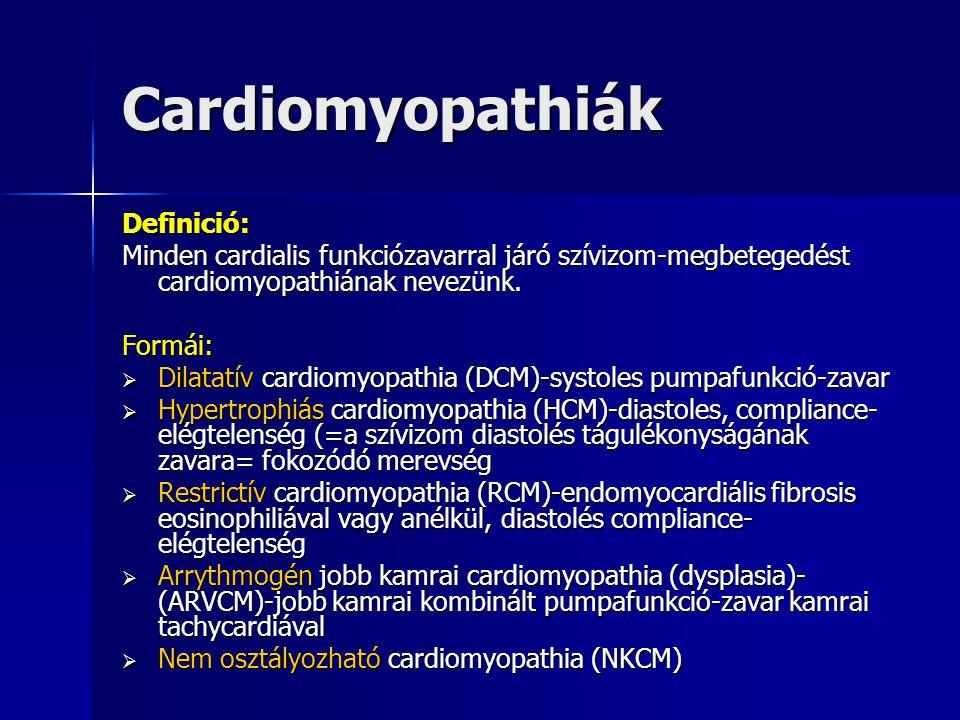 Cardiomyopathiák Definició: Minden cardialis funkciózavarral járó szívizom-megbetegedést cardiomyopathiának nevezünk. Formái:  Dilatatív cardiomyopat