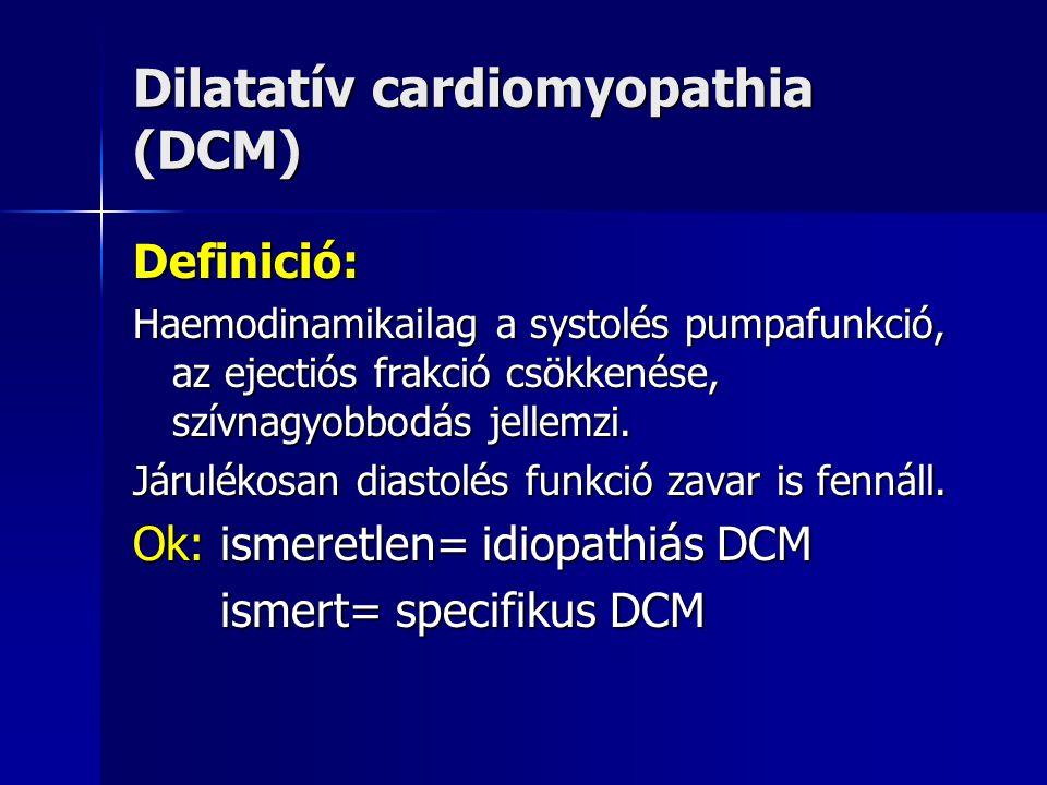 Dilatatív cardiomyopathia (DCM) Definició: Haemodinamikailag a systolés pumpafunkció, az ejectiós frakció csökkenése, szívnagyobbodás jellemzi. Járulé