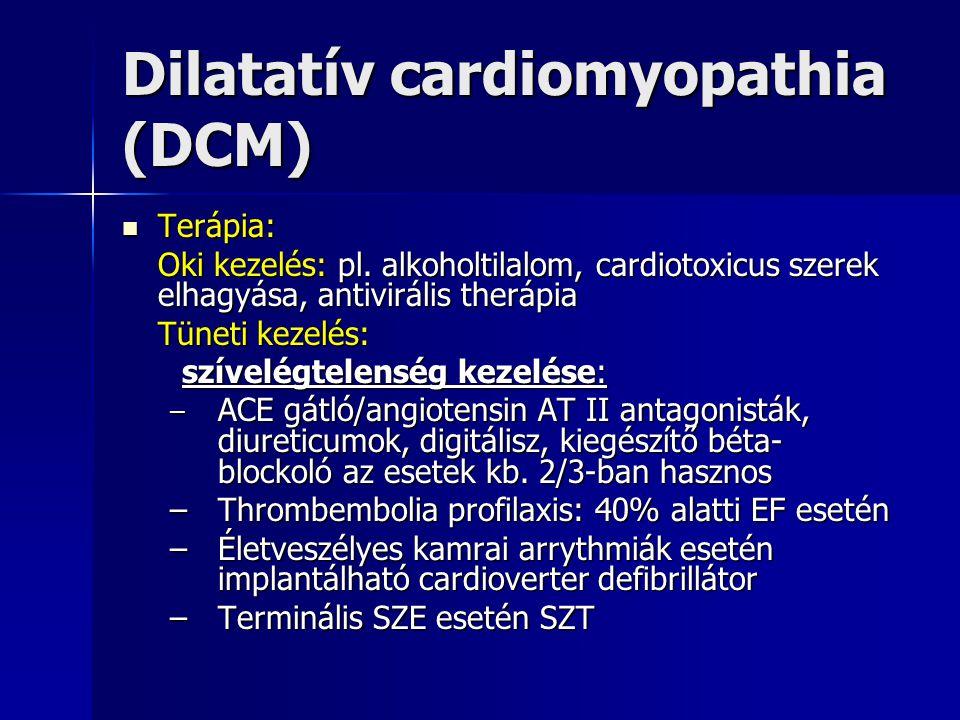 Dilatatív cardiomyopathia (DCM) Terápia: Terápia: Oki kezelés: pl. alkoholtilalom, cardiotoxicus szerek elhagyása, antivirális therápia Tüneti kezelés
