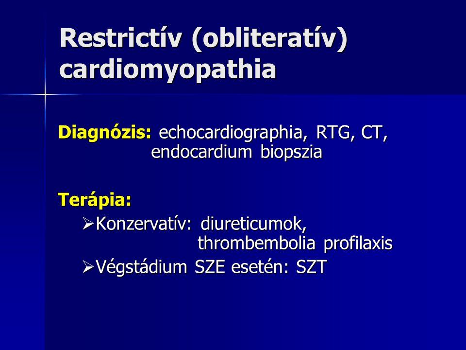 Restrictív (obliteratív) cardiomyopathia Diagnózis: echocardiographia, RTG, CT, endocardium biopszia Terápia:  Konzervatív: diureticumok, thrombembol