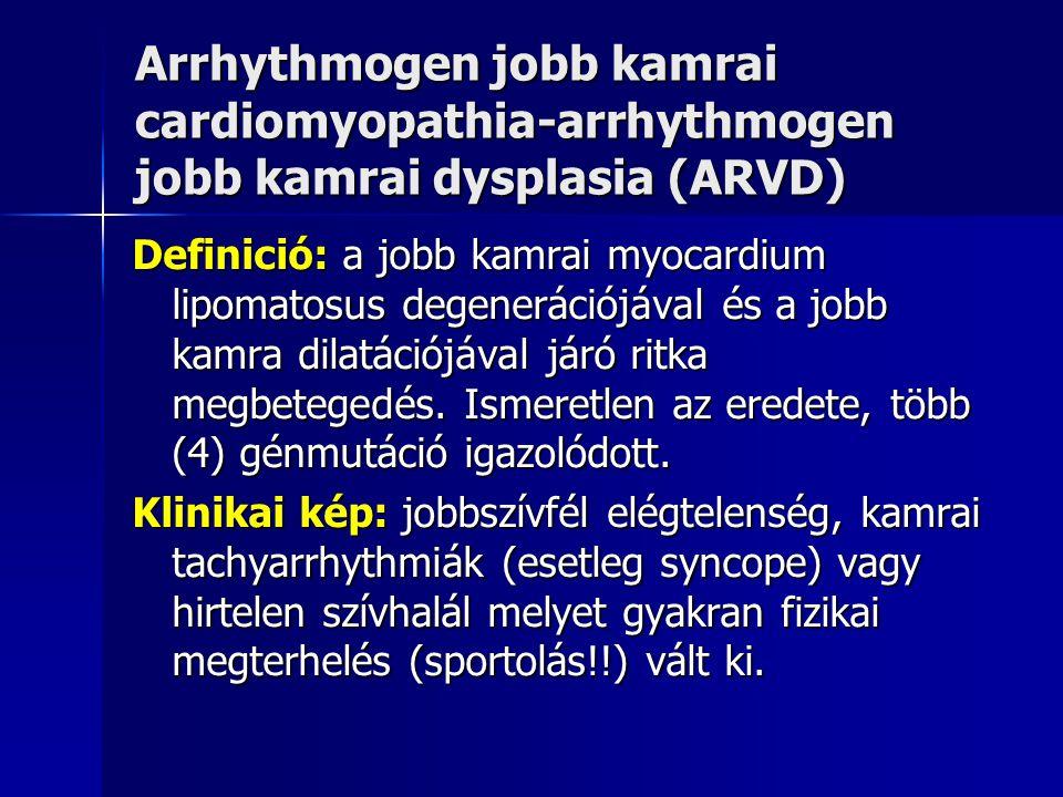 Arrhythmogen jobb kamrai cardiomyopathia-arrhythmogen jobb kamrai dysplasia (ARVD) Diagnózis: echocardiographia, MRI (jobb kamrai zsírlerakódás), myocardium biopszia (intramyocardialis zsírsejtek felszaporodása=fibrolipomatosis) Terápia: fizikai kímélet arrhythmia kezelés és profilaxis: béta-blockoló, ICD (implantálható cardioverter defibrillátor), SZT arrhythmia kezelés és profilaxis: béta-blockoló, ICD (implantálható cardioverter defibrillátor), SZT