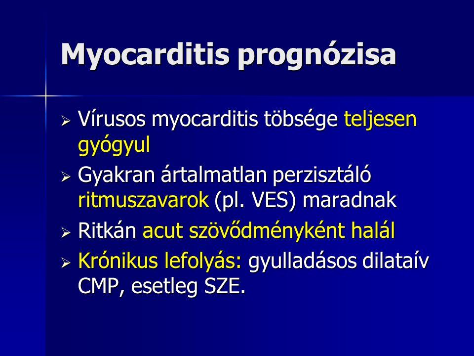 Myocarditis prognózisa  Vírusos myocarditis töbsége teljesen gyógyul  Gyakran ártalmatlan perzisztáló ritmuszavarok (pl. VES) maradnak  Ritkán acut