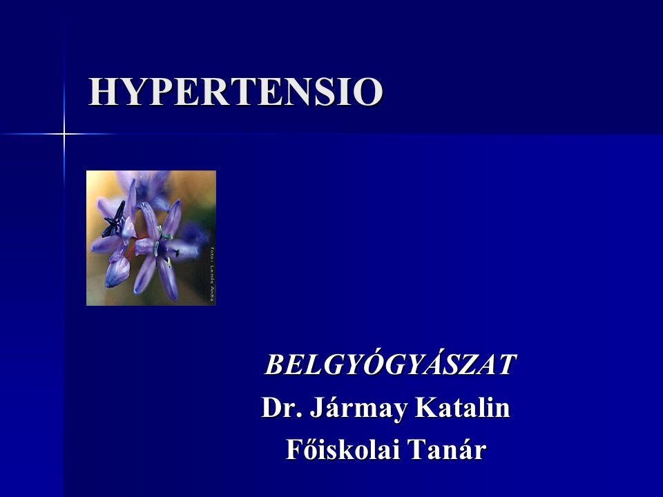 HYPERTENSIO BELGYÓGYÁSZAT BELGYÓGYÁSZAT Dr. Jármay Katalin Főiskolai Tanár