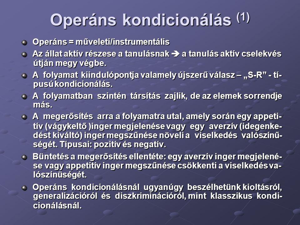 Operáns kondicionálás (1) Operáns = műveleti/instrumentális Az állat aktív részese a tanulásnak  a tanulás aktív cselekvés útján megy végbe. útján me