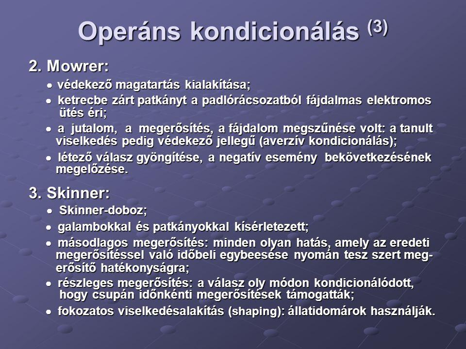 Operáns kondicionálás (3) 2. Mowrer:  védekező magatartás kialakítása;  védekező magatartás kialakítása;  ketrecbe zárt patkányt a padlórácsozatból