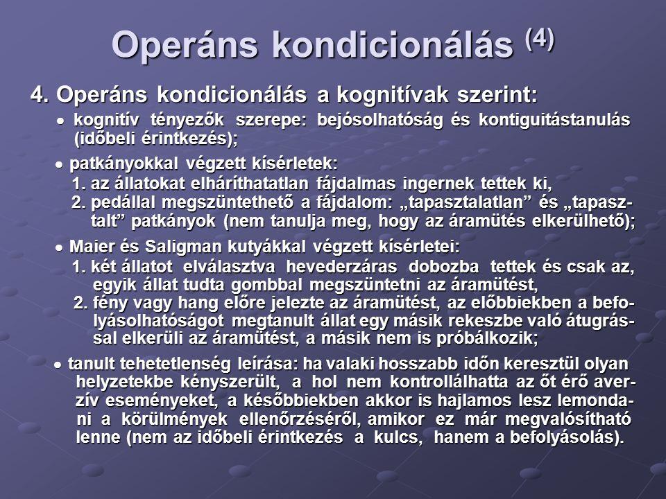 Operáns kondicionálás (4) 4. Operáns kondicionálás a kognitívak szerint:  kognitív tényezők szerepe: bejósolhatóság és kontiguitástanulás  kognitív