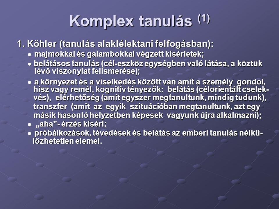 Komplex tanulás (1) 1. Köhler (tanulás alaklélektani felfogásban):  majmokkal és galambokkal végzett kísérletek;  majmokkal és galambokkal végzett k