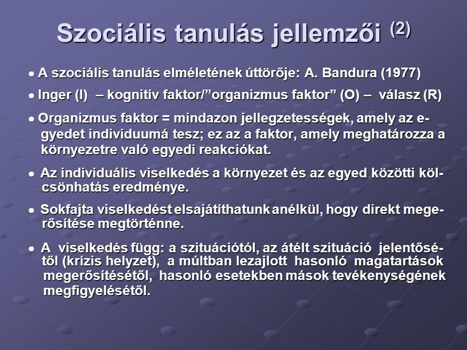 """Szociális tanulás jellemzői (2)  A szociális tanulás elméletének úttörője: A. Bandura (1977)  Inger (I) – kognitív faktor/""""organizmus faktor"""" (O) –"""