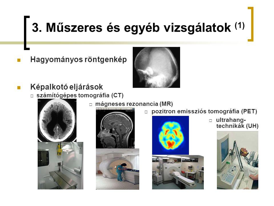 3. Műszeres és egyéb vizsgálatok (1) Hagyományos röntgenkép Képalkotó eljárások □ számítógépes tomográfia (CT) □ mágneses rezonancia (MR) □ pozitron e