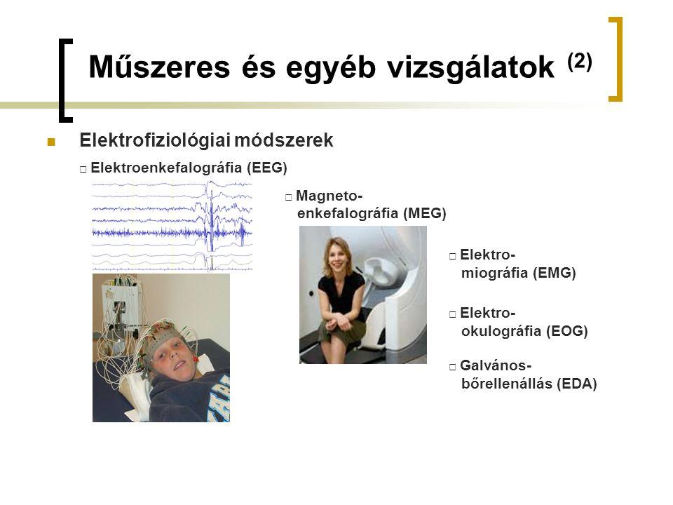Műszeres és egyéb vizsgálatok (2) Elektrofiziológiai módszerek □ Elektroenkefalográfia (EEG) □ Magneto- enkefalográfia (MEG) □ Elektro- miográfia (EMG) □ Galvános- bőrellenállás (EDA) □ Elektro- okulográfia (EOG)