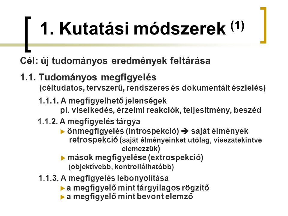1.Kutatási módszerek (1) Cél: új tudományos eredmények feltárása 1.1.