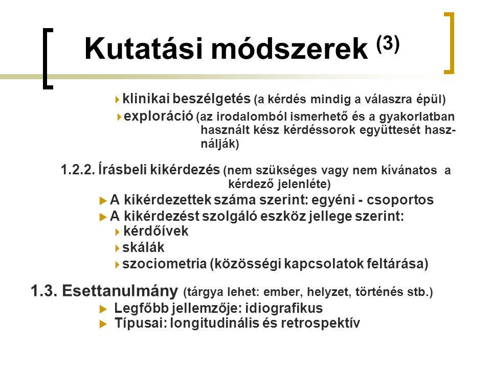 Kutatási módszerek (3)  klinikai beszélgetés (a kérdés mindig a válaszra épül)  exploráció (az irodalomból ismerhető és a gyakorlatban használt kész kérdéssorok együttesét hasz- nálják) 1.2.2.